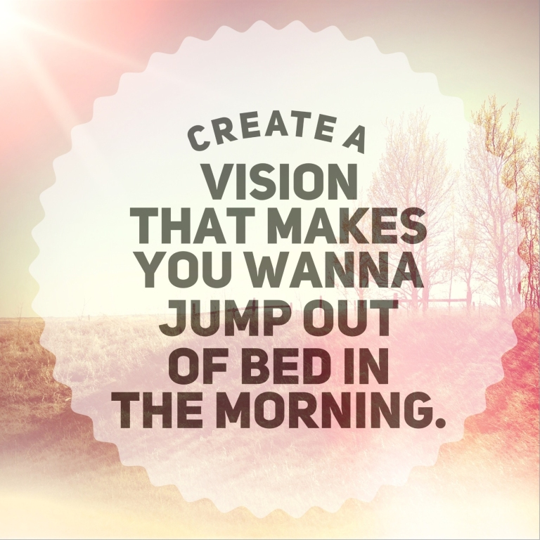 Inspirational Typographic Quote - Create a vision that makes you